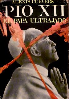 Pio XII el Papa ultrajado - Alexis Curvers